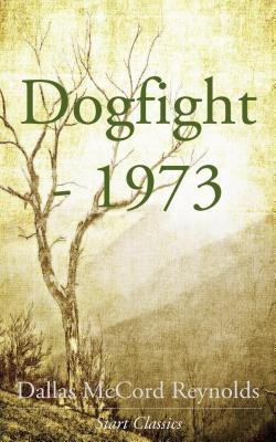 Dogfight - 1973 (Electronic book text): Dallas Mccord Reynolds