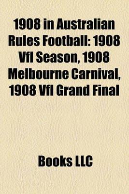 1908 in Australian Rules Football - 1908 Vfl Season, 1908 Melbourne Carnival, 1908 Vfl Grand Final (Paperback): Books Llc