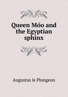 Queen Mo O and the Egyptian Sphinx (Paperback): Augustus Le Plongeon