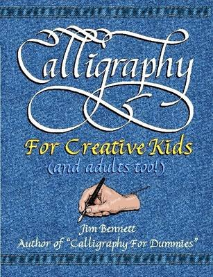 Calligraphy for Creative Kids (and Adults Too!) (Paperback): Jim Bennett