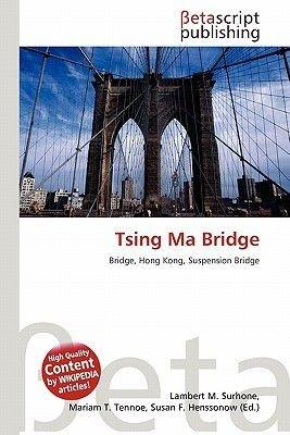 Tsing Ma Bridge (Paperback): Lambert M. Surhone, Miriam T. Timpledon, Susan F. Marseken