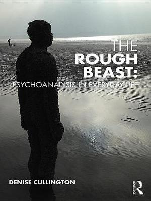 The Rough Beast: Psychoanalysis in Everyday Life (Electronic book text): Denise Cullington