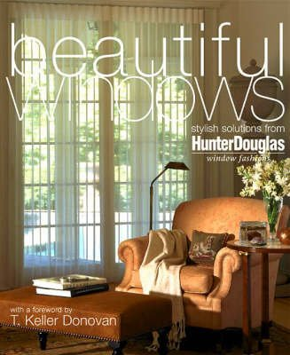 Beautiful Windows - Stylish Solutions from Hunter Douglas (Paperback, 1st ed): Hunter Douglas