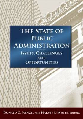 The State of Public Administration - Issues, Challenges and Opportunities (Paperback): Donald C. Menzel, Jay D. White, Harvey...