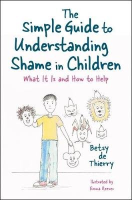 The Simple Guide to Understanding Shame in Children - What it is, What Helps and How to Prevent Further Stress or Trauma...