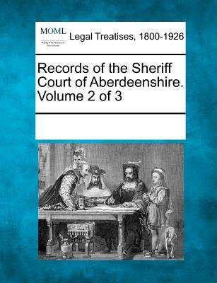 Records of the Sheriff Court of Aberdeenshire. Volume 2 of 3 (Paperback): Multiple Contributors, See Notes Multiple Contributors