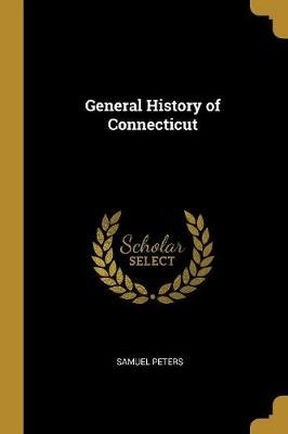 General History of Connecticut (Paperback): Samuel Peters