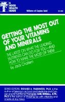 Getting the Most Out of Your Vitamins & Minerals - A Good Health Guide (Paperback): Jack Joseph Challem