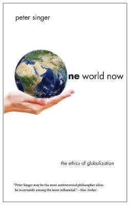 One World Now - The Ethics of Globalization (Paperback): Peter Singer