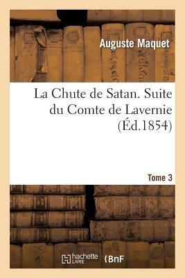 La Chute de Satan. Suite Du Comte de Lavernie. Tome 3 (French, Paperback): Auguste Maquet
