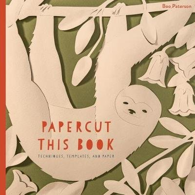 Papercut This Book - Techniques, Templates, and Paper (Paperback): Boo Paterson