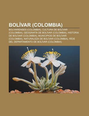 Bolivar (Colombia) - Bolivarenses (Colombia), Cultura de Bolivar (Colombia), Geografia de Bolivar (Colombia), Historia de...