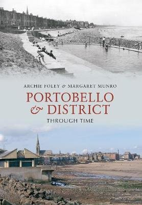 Portobello & District Through Time (Paperback): Archie Foley, Margaret Munro