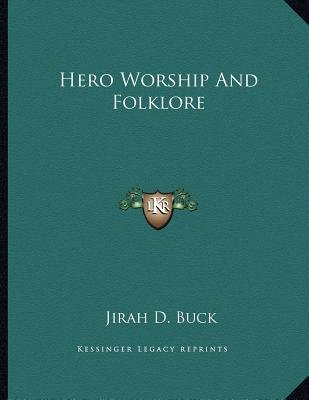 Hero Worship and Folklore (Paperback): Jirah D. Buck