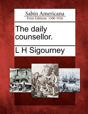 The Daily Counsellor. (Paperback): L. H Sigourney