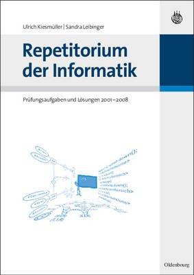 Repetitorium Der Informatik - Prufungsaufgaben Und Losungen 2001 - 2008 (German, Paperback): Ulrich Kiesmuller