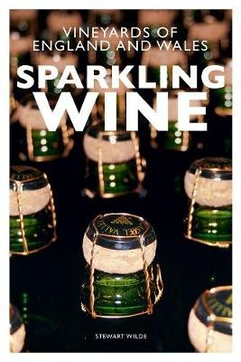 Sparkling Wine - The Vineyards of England and Wales (Paperback): Stewart Wilde