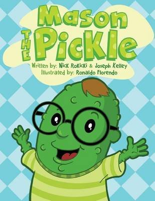 Mason the Pickle (Paperback): MR Nick Rokicki, MR Joseph Kelley