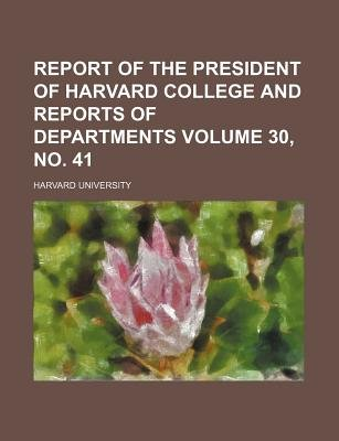 Report of the President of Harvard College and Reports of Departments Volume 30, No. 41 (Paperback): Harvard University