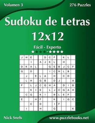 Sudoku de Letras 12x12 - de Facil a Experto - Volumen 3 - 276 Puzzles (Spanish, Paperback): Nick Snels