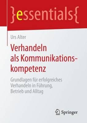 Verhandeln ALS Kommunikationskompetenz; Grundlagen Fr Erfolgreiches Verhandeln in Fhrung, Betrieb Und Alltag (English, German,...