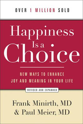 Happiness Is a Choice - New Ways to Enhance Joy and Meaning in Your Life (Electronic book text): Frank M D Minirth, Paul, M.D....