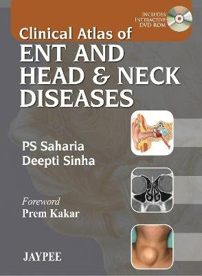 Clinical Atlas of ENT and Head & Neck Diseases (Paperback): PS Saharia, Deepti Sinha