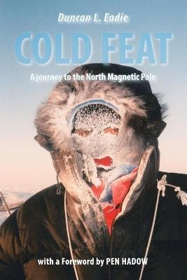 Cold Feat - A Journey to the North Magnetic Pole (Paperback): Duncan L. Eadie