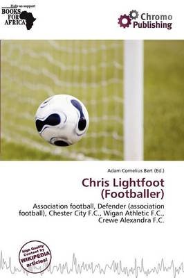 Chris Lightfoot (Footballer) (Paperback): Adam Cornelius Bert