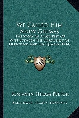 We Called Him Andy Grimes - The Story of a Contest of Wits Between the Shrewdest of Detethe Story of a Contest of Wits Between...
