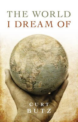 The World I Dream of (Paperback): Curt Butz