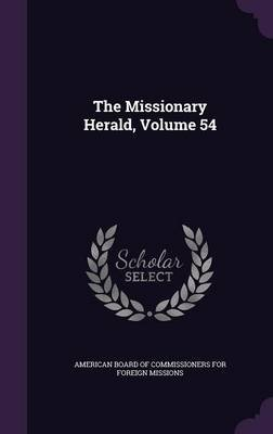 The Missionary Herald, Volume 54 (Hardcover): American Board of Commissioners for Fore