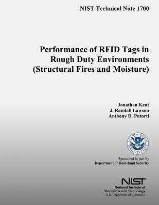 Performance of RFID Tags in Rough Duty Environments (Structural Fires and Moisture) (Paperback): Jonathon L. Kent, Anthony D....