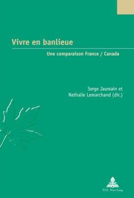 Vivre En Banlieue - Une Comparaison France / Canada (French, Paperback): Serge Jaumain, Nathalie Lemarchand