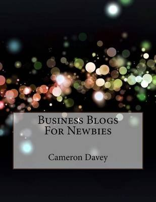 Business Blogs for Newbies (Paperback): MR Cameron Davey