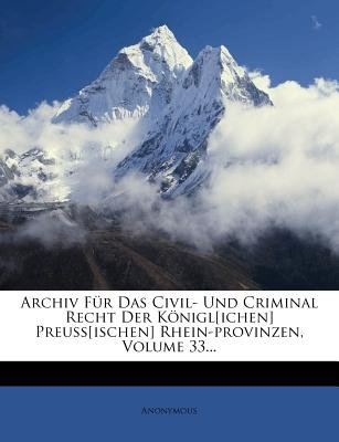 Archiv Fur Das Civil- Und Criminal-Recht Der Konigl. Preuss. Rheinprovinzen. (English, German, Paperback): Anonymous