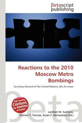 Reactions to the 2010 Moscow Metro Bombings (Paperback): Lambert M. Surhone, Mariam T. Tennoe, Susan F. Henssonow