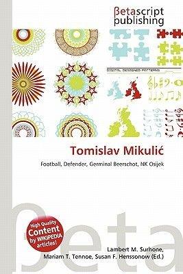 Tomislav Mikuli (Paperback): Lambert M. Surhone, Mariam T. Tennoe, Susan F. Henssonow