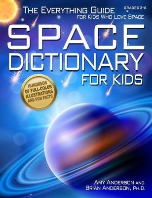 Space Dictionary for Kids - The Everything Guide for Kids Who Love Space (Paperback): Anderson Amy