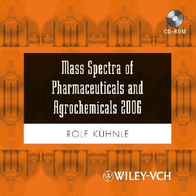 Mass Spectra of Pharmaceuticals and Agrochemicals 2006 (Digital): Rolf Kuhnle