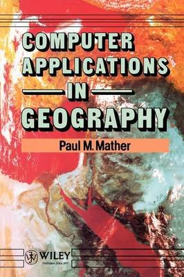 Computer Applications in Geography (Paperback): P.M. Mather