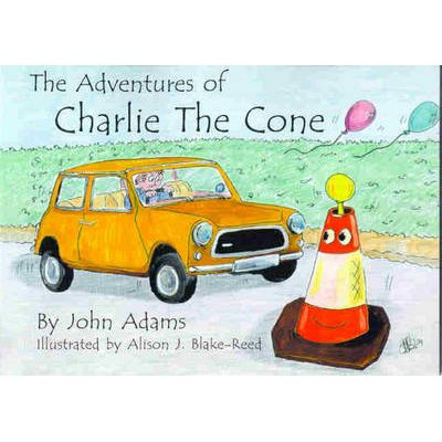 The Adventures of Charlie the Cone (Paperback): John Adams