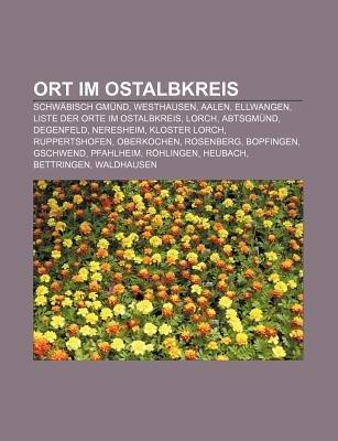 Ort Im Ostalbkreis - Schwabisch Gmund, Westhausen, Aalen, Ellwangen, Liste Der Orte Im Ostalbkreis, Lorch, Abtsgmund,...