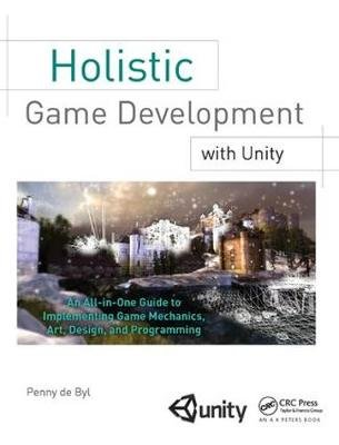 Holistic Game Development with Unity - An All-in-One Guide to Implementing Game Mechanics, Art, Design and Programming...