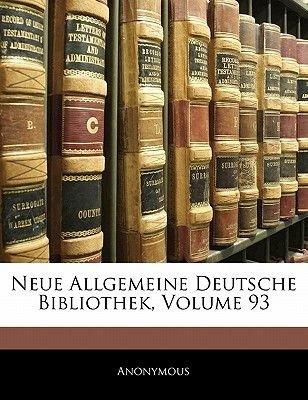 Neue Allgemeine Deutsche Bibliothek, Volume 93 (German, Paperback): Anonymous