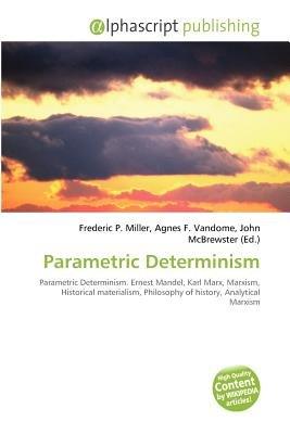 Parametric Determinism (Paperback): Frederic P. Miller, Agnes F. Vandome, John McBrewster