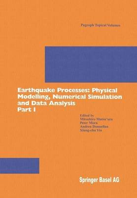 Earthquake Processes: Physical Modelling, Numerical Simulation and Data Analysis, Pt. 1 - Physical Modelling, Numerical...