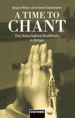 A Time to Chant - The Soka Gakkai Buddhists in Britain (Hardcover): Bryan Wilson, Karel Dobbelaere