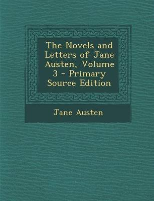 The Novels and Letters of Jane Austen, Volume 3 - Primary Source Edition (Paperback): Jane Austen