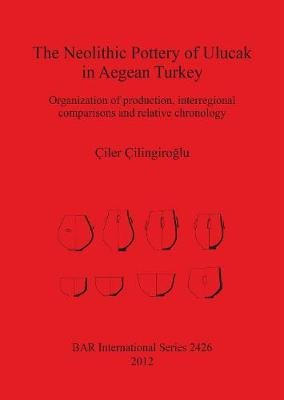 The Neolithic Pottery of Ulucak in Aegean Turkey - Organization of production, interregional comparisons and relative...
